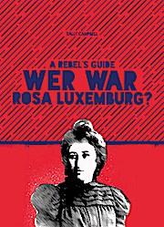 A Rebel's Guide: Wer war Rosa Luxemburg?