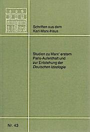 Studien zur Marx' erstem Paris-Aufenthalt und zur Entstehung der Deutschen Ideologie