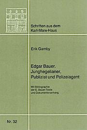 Edgar Bauer. Junghegelianer, Publizist und Polizeiagent