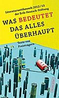 Was bedeutet das alles überhaupt: Literaturwettbewerb 2012/13 der Erik-Neutsch-Stiftung