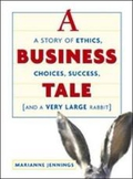 A Business Tale. A Story of Ethics, Choices, Success... And a Very Large Rabbit