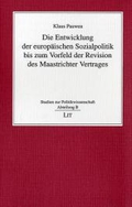 Die Entwicklung der europäischen Sozialpolitik bis zum Vorfeld der Revision des Maastrichter Vertrages;