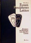 Eymers Pseudonymen Lexikon. Realnamen und Pseudonyme in der deutschen Literatur