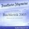 F.A.Z.-Buchkritik 2003, 1 CD-ROM Belletristik, Sach- und Fachbücher. Für MS Windows u. Internet-Expl. ab 5.5. Über 2000 Buchbesprechungen aus einem Jahr F.A.Z. u. F.A.S