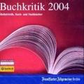 F.A.Z.-Buchkritik 2004, 1 CD-ROM Belletristik, Sach- und Fachbücher. Für Windows mit Internet Explorer ab Version 5.5