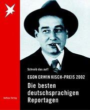 Egon Erwin Kisch-Preis 2002. Schreib das auf! Die besten deutschsprachigen Reportagen;