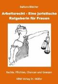 Arbeitsrecht - Eine juristische Ratgeberin für Frauen. Rechte, Pflichten, Chancen und Grenzen