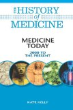 Medicine Today: 2000 to the Present (History of Medicine (Facts on File))