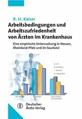 Arbeitsbedingungen und Arbeitszufriedenheit von Ärzten im Krankenhaus : eine empirische Untersuchung in Hessen, Rheinland-Pfalz und im Saarland