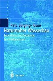 Naturnaher Wasserbau : Entwicklung und Gestaltung von Fließgewässern