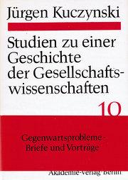 Gegenwartsprobleme -Briefe und Vorträge. Studien zu einer Geschichte der Gesellschaftswissenschaften Band 10