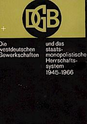 Die westdeutschen Gewerkschaften und das staatsmonopolistische Herrschaftssystem 1945-1966