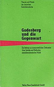 Godesberg und die Gegenwart. Ein Beitrag zur innerparteilichen Diskussion über Inhalte und Methoden sozialdemokratischer Politik