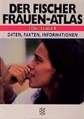 Der Fischer Frauen-Atlas. Daten, Fakten, Informationen
