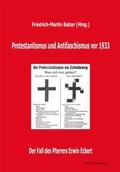 Protestantismus und Antifaschismus vor 1933.  Der Fall des Pfarrers Erwin Eckert in Quellen und Dokumenten: Mit Originalbeiträgen von Wolfgang ... von Waechter, Georg Wünsch und Klaus Wurth