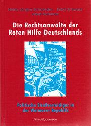 Die Rechtsanwälte der Roten Hilfe Deutschlands: Politische Strafverteidiger in der Weimarer Republik - Geschichte und Biografien