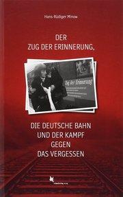 Der Zug der Erinnerung, die Deutsche Bahn und der Kampf gegen das Vergessen
