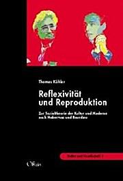 Reflexivität und Reproduktion. Zur Theorie der Kultur der Moderne bei Habermas und Bourdieu