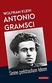 Antonio Gramsci: Seine politischen Ideen (Marxistische Schriften)