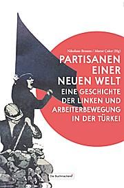 Partisanen einer neuen Welt: Eine Geschichte der Linken und Arbeiterbewegung in der Türkei (Soziale Kämpfe - historisch und aktuell)