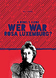 A Rebel's Guide: Wer war Rosa Luxemburg?