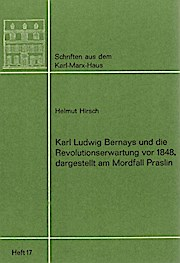 Karl Ludwig Bernays und die Revolutionserwartung vor 1848, dargestellt am Mordfall Praslin