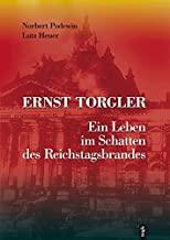 Ernst Torgler. Ein Leben im Schatten des Reichstagsbrandes: (25.04.1893 Berlin - 19.01.1963 Hannover)