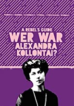 A Rebel's Guide: Wer war Alexandra Kollontai?