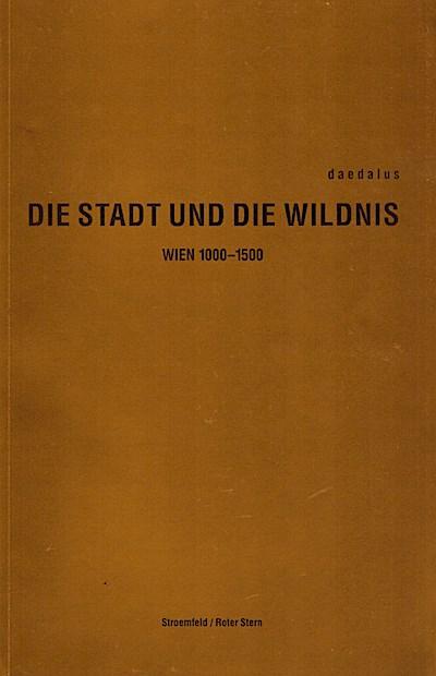 Die Stadt und die Wildnis: Wien 1000-1500