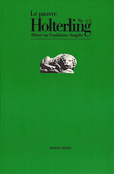 Le pauvre Holterling. Blätter zur Frankfurter Hölderlin-Ausgabe / Le pauvre Holterling Nr. 4/5