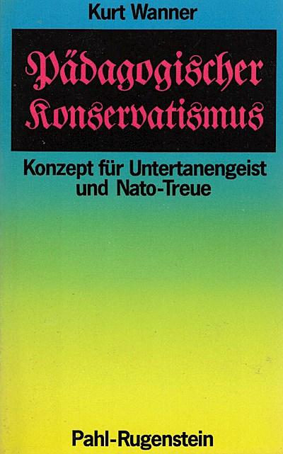 Pädagogischer Konservatismus. Konzept für Untertanengeist und Nato- Treue.