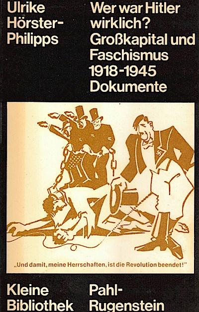 Großkapital und Faschismus 1918 - 1945. Wer war Hitler wirklich? Dokumente