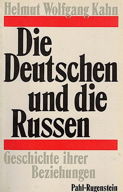 Die Deutschen und die Russen. Geschichte ihrer Beziehungen vom Mittelalter bis heute.
