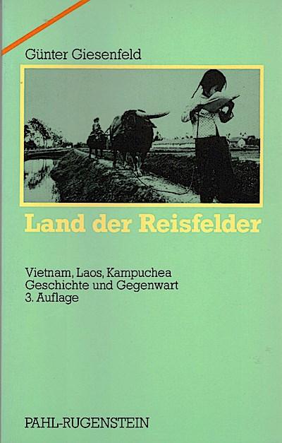 Land der Reisfelder. Vietnam, Laos, Kampuchea. Geschichte und Gegenwart