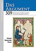 Das Argument 309: Kritisch literarische Praxis; 56. Jahrgang, Heft 4/2014