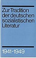 Zur Tradition der deutschen sozialistischen Literatur Teil: Bd. 3., Eine Auswahl von Dokumenten : 1941 - 1949