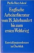 Englische Arbeiterliteratur vom 18.Jahrhundert bis zum ersten Weltkrieg. Entwicklungstendenzen im Überblick.